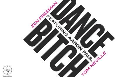 Tom Neville & Zen Freeman - Dance Bitch ft. Aaron Paul